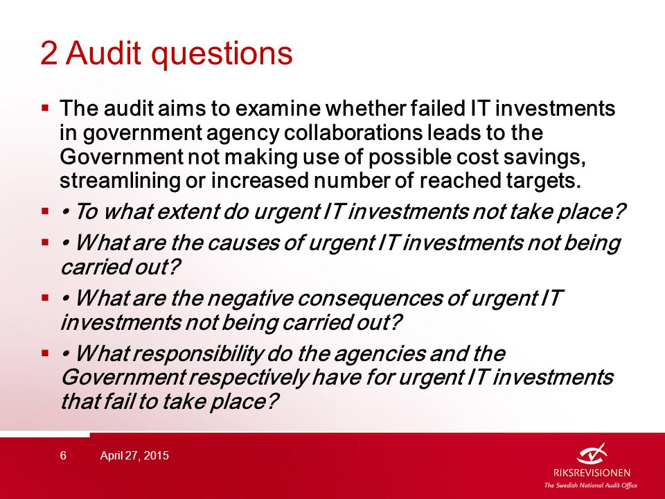 2 Audit questions  The audit aims to examine whether failed IT investments in government agency collaborations leads to the Government not making use of possible cost savings, streamlining or increased number of reached targets.
