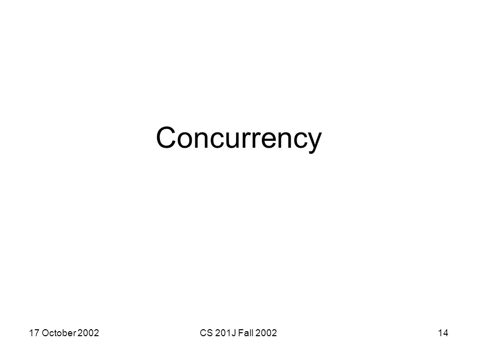 17 October 2002CS 201J Fall 200214 Concurrency