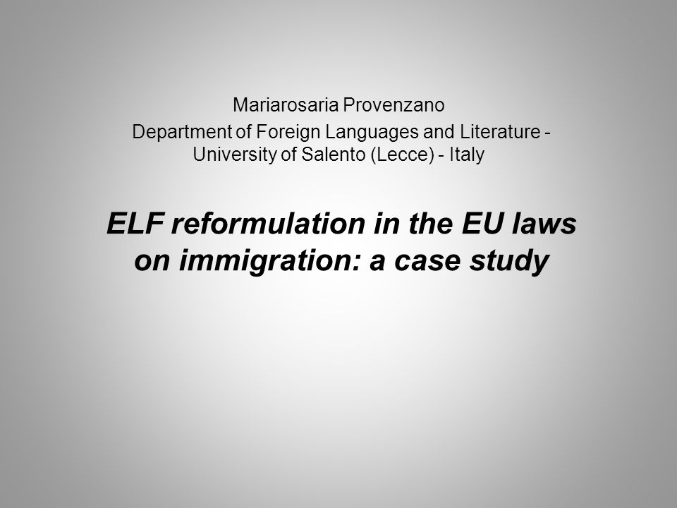 ELF reformulation in the EU laws on immigration: a case study Mariarosaria Provenzano Department of Foreign Languages and Literature - University of Salento (Lecce) - Italy