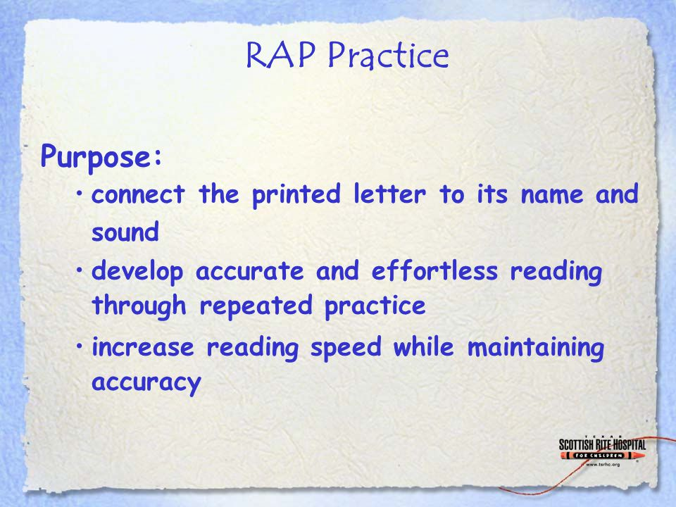 RAP Practice Purpose: connect the printed letter to its name and sound develop accurate and effortless reading through repeated practice increase read