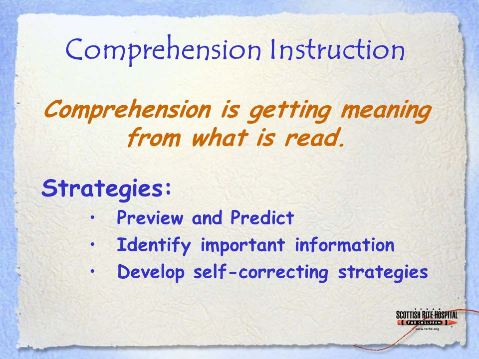Comprehension Instruction Strategies: Preview and Predict Identify important information Develop self-correcting strategies Comprehension is getting m