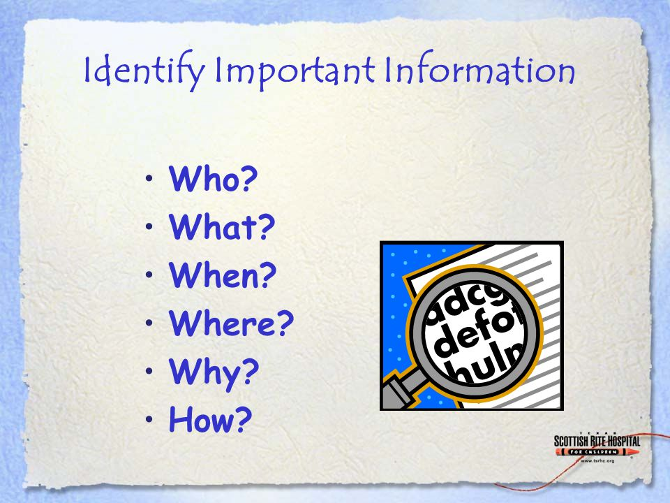 Identify Important Information Who What When Where Why How