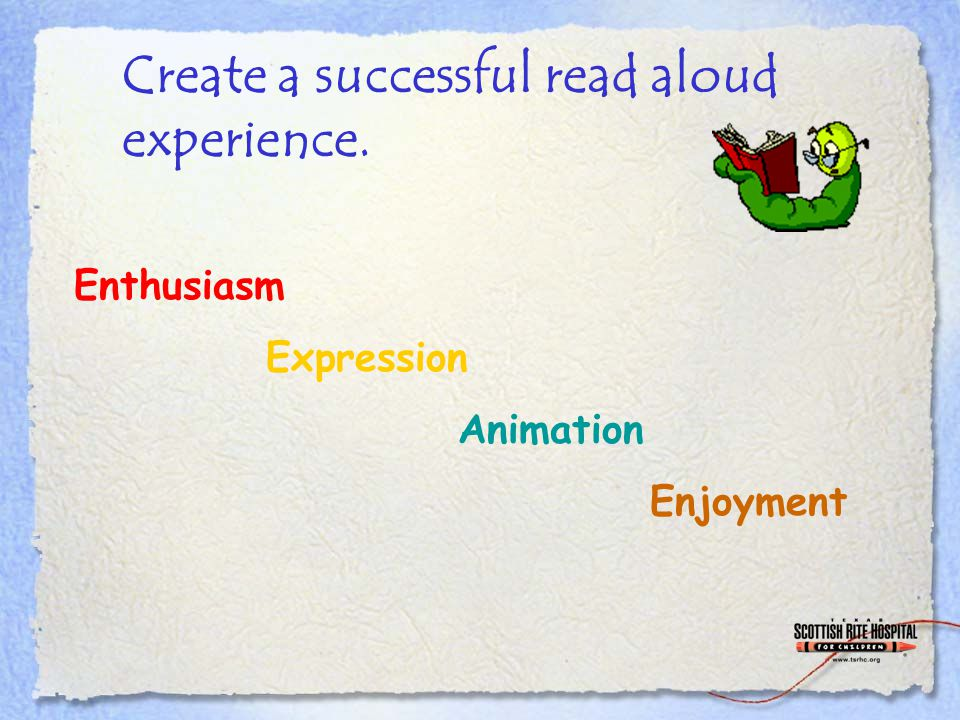 Create a successful read aloud experience. Enthusiasm Expression Animation Enjoyment