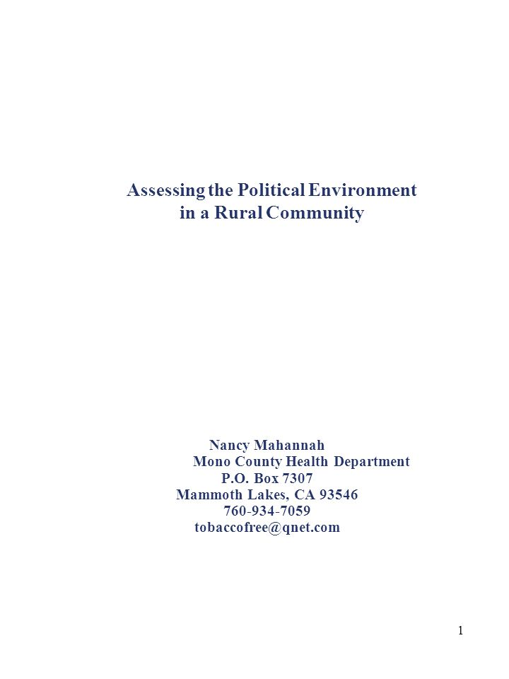1 Assessing the Political Environment in a Rural Community Nancy Mahannah Mono County Health Department P.O. Box 7307 Mammoth Lakes, CA 93546 760-934-