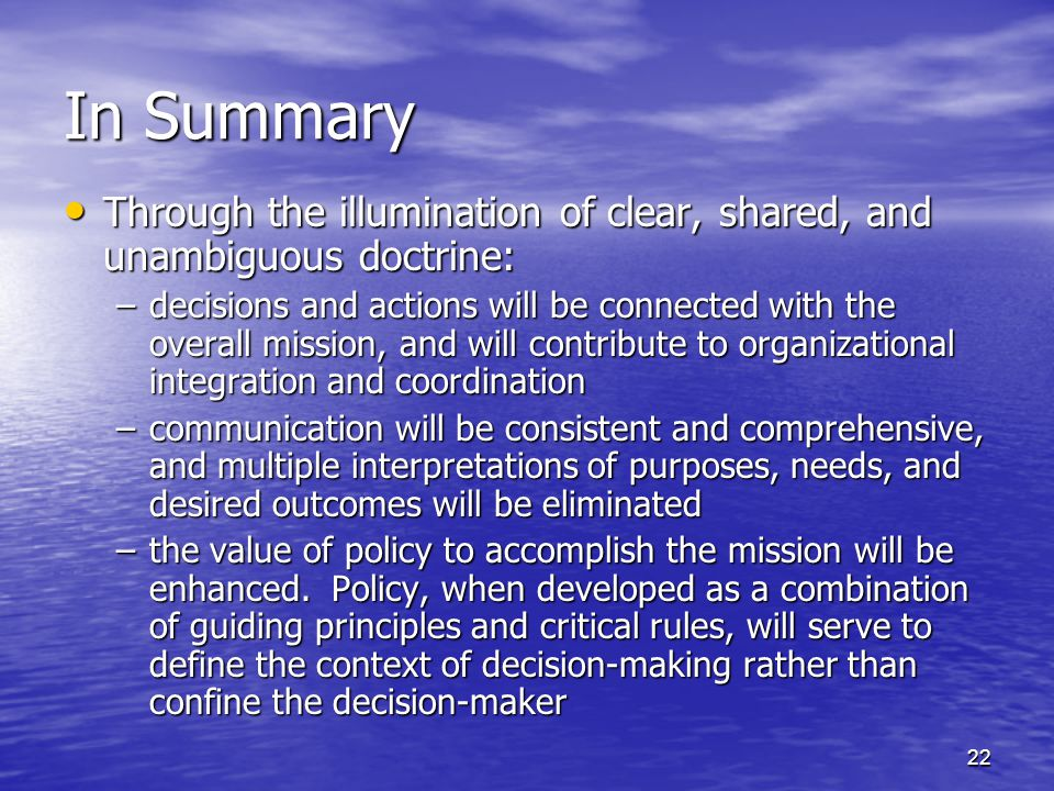22 In Summary Through the illumination of clear, shared, and unambiguous doctrine: Through the illumination of clear, shared, and unambiguous doctrine