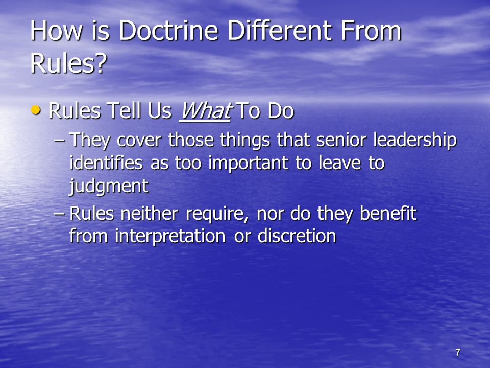 7 How is Doctrine Different From Rules? Rules Tell Us What To Do Rules Tell Us What To Do –They cover those things that senior leadership identifies a