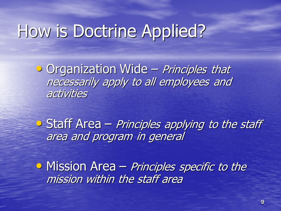 9 How is Doctrine Applied? Organization Wide – Principles that necessarily apply to all employees and activities Organization Wide – Principles that n