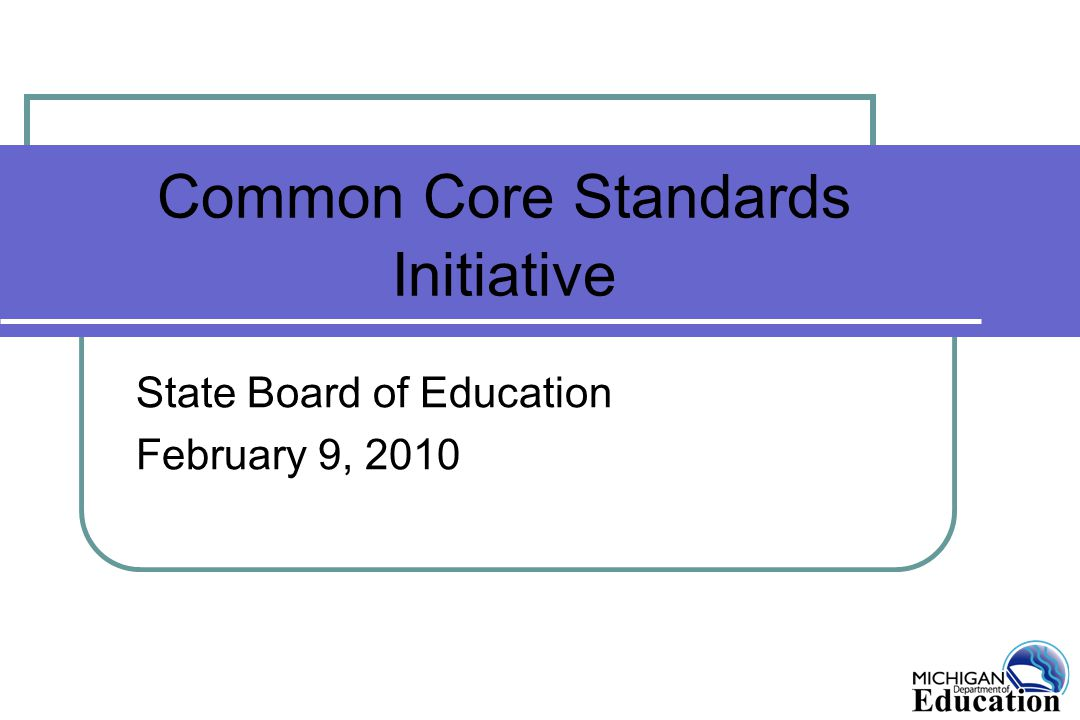 Common Core Standards Initiative State Board of Education February 9, 2010