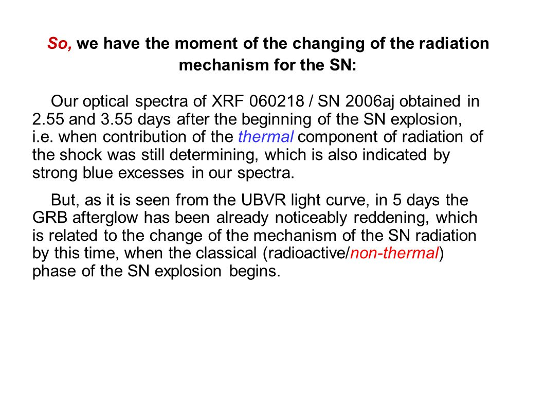 So, we have the moment of the changing of the radiation mechanism for the SN: Our optical spectra of XRF 060218 / SN 2006aj obtained in 2.55 and 3.55 days after the beginning of the SN explosion, i.e.