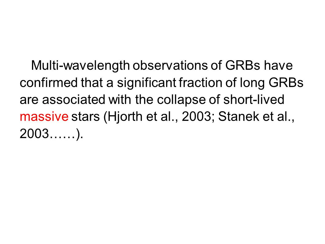 Multi-wavelength observations of GRBs have confirmed that a significant fraction of long GRBs are associated with the collapse of short-lived massive stars (Hjorth et al., 2003; Stanek et al., 2003……).