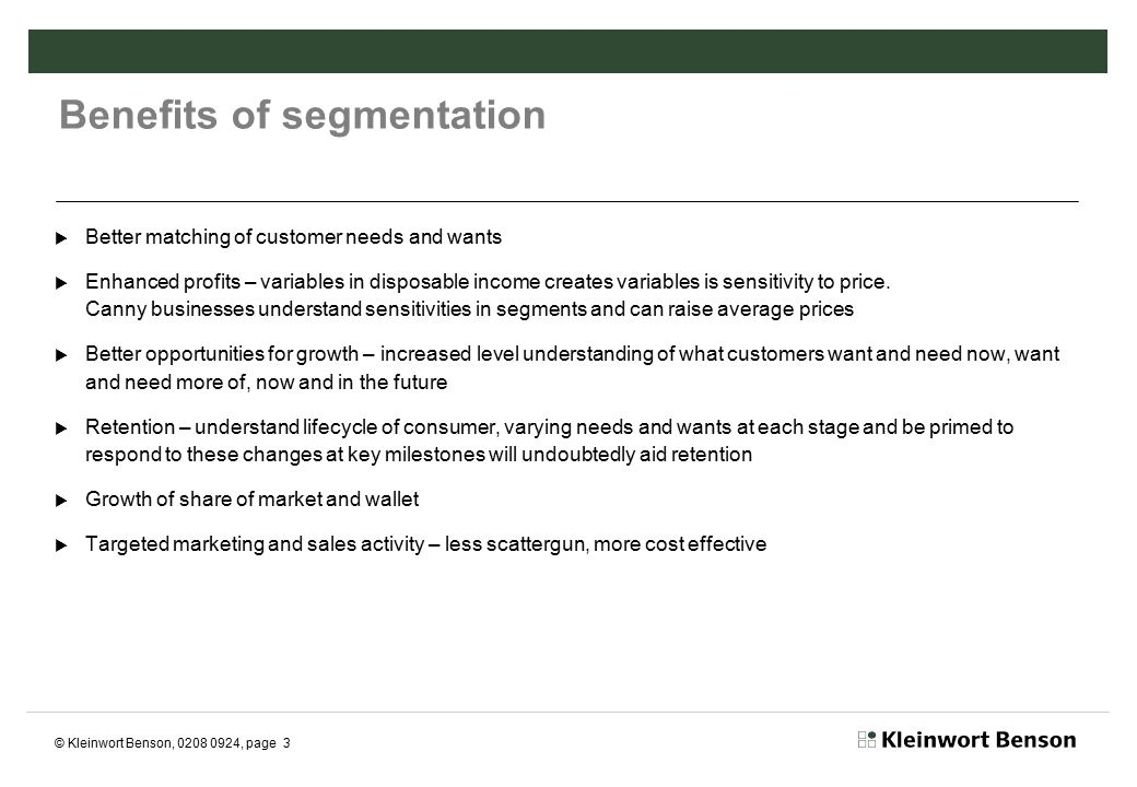 © Kleinwort Benson, 0208 0924, page 14 In conclusion  We have always been segmenting in our own minds  Good bankers already understand the triggers for their clients  Segmentation simply formalises great service