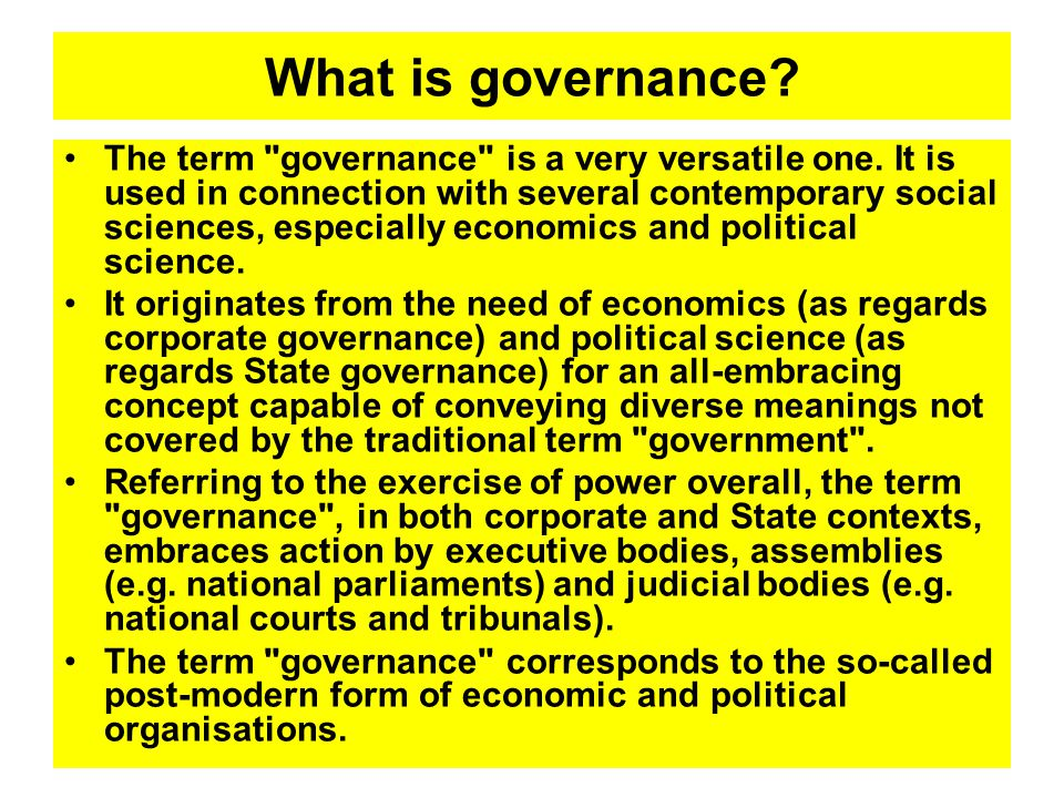 What is governance. The term governance is a very versatile one.