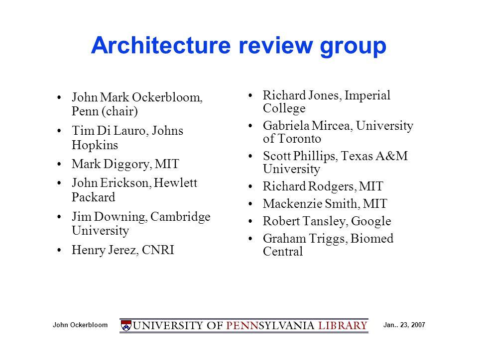 John OckerbloomJan.. 23, 2007 Architecture review group John Mark Ockerbloom, Penn (chair) Tim Di Lauro, Johns Hopkins Mark Diggory, MIT John Erickson
