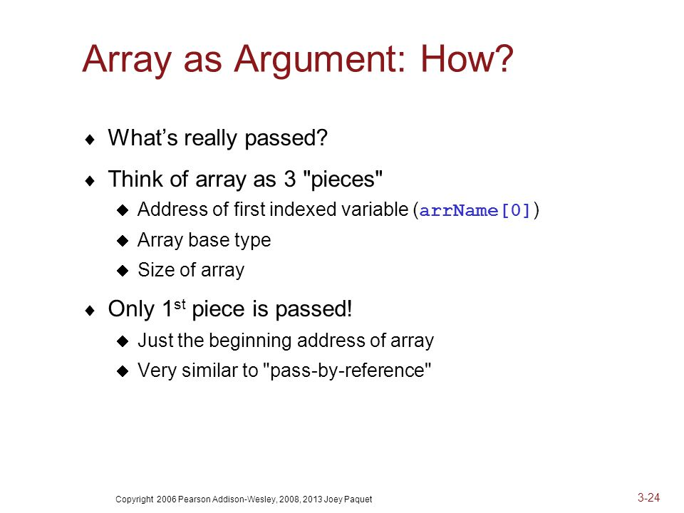 Copyright 2006 Pearson Addison-Wesley, 2008, 2013 Joey Paquet 3-24 Array as Argument: How.