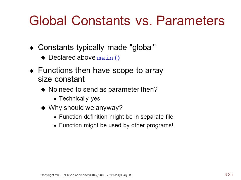 Copyright 2006 Pearson Addison-Wesley, 2008, 2013 Joey Paquet 3-35 Global Constants vs.