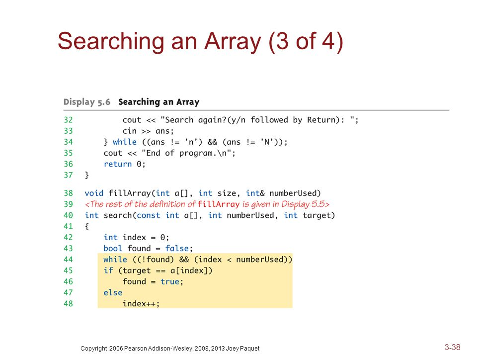 Copyright 2006 Pearson Addison-Wesley, 2008, 2013 Joey Paquet 3-38 Searching an Array (3 of 4)