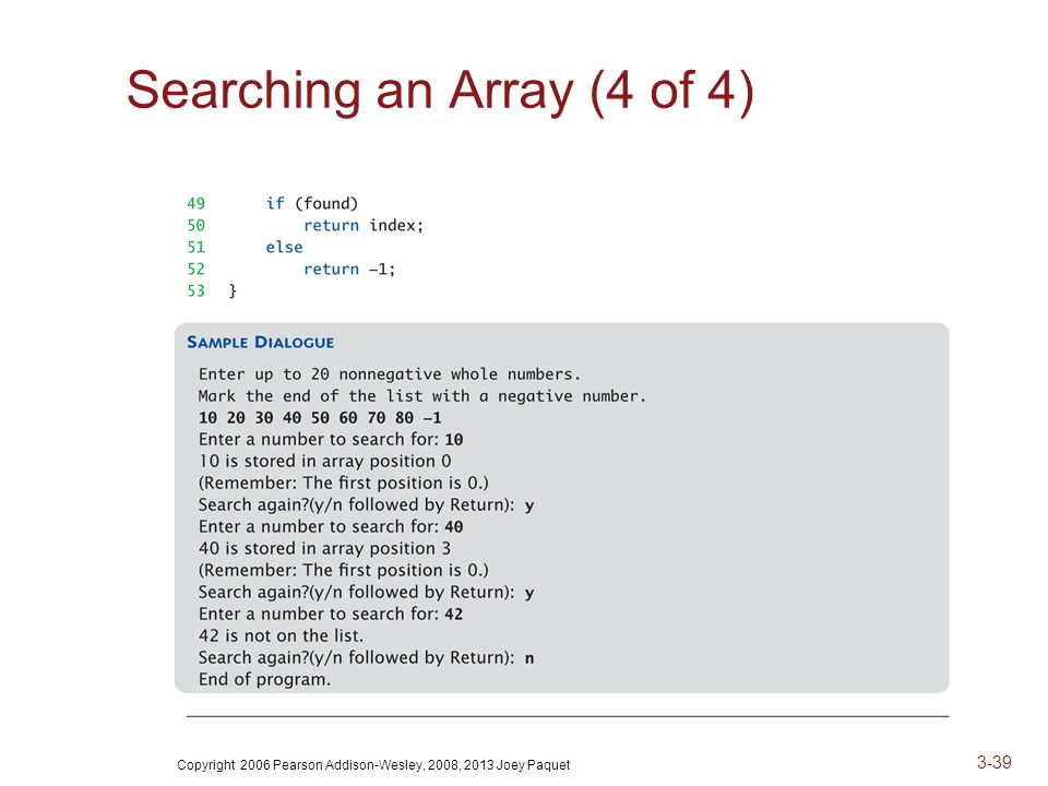 Copyright 2006 Pearson Addison-Wesley, 2008, 2013 Joey Paquet 3-39 Searching an Array (4 of 4)