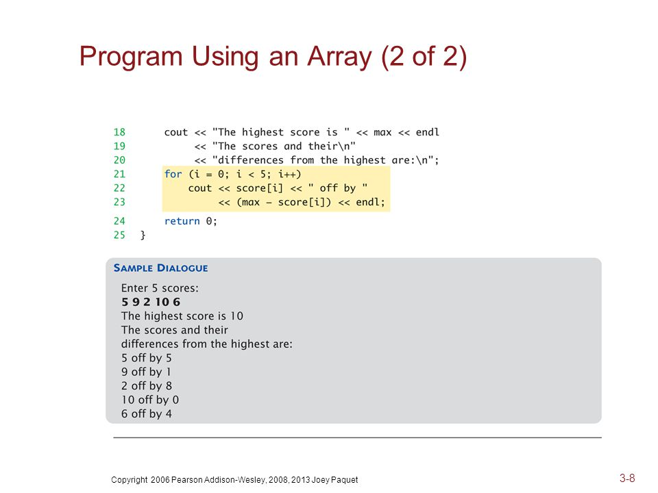 Copyright 2006 Pearson Addison-Wesley, 2008, 2013 Joey Paquet 3-8 Program Using an Array (2 of 2)