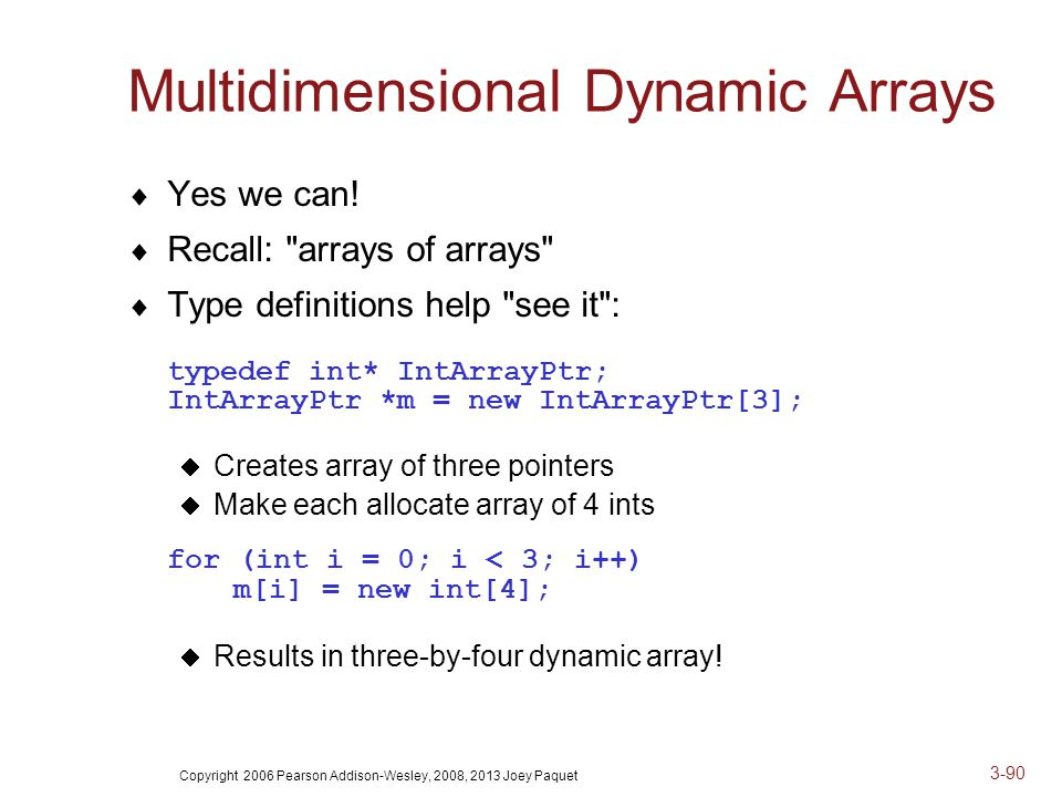 Copyright 2006 Pearson Addison-Wesley, 2008, 2013 Joey Paquet 3-90 Multidimensional Dynamic Arrays  Yes we can.