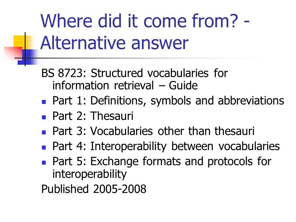 How ISO 25964 rests on BS 8723 BS 8723 Part 1 Part 2Part 5Part 4Part 3 ISO 25964 Part 1Part 2