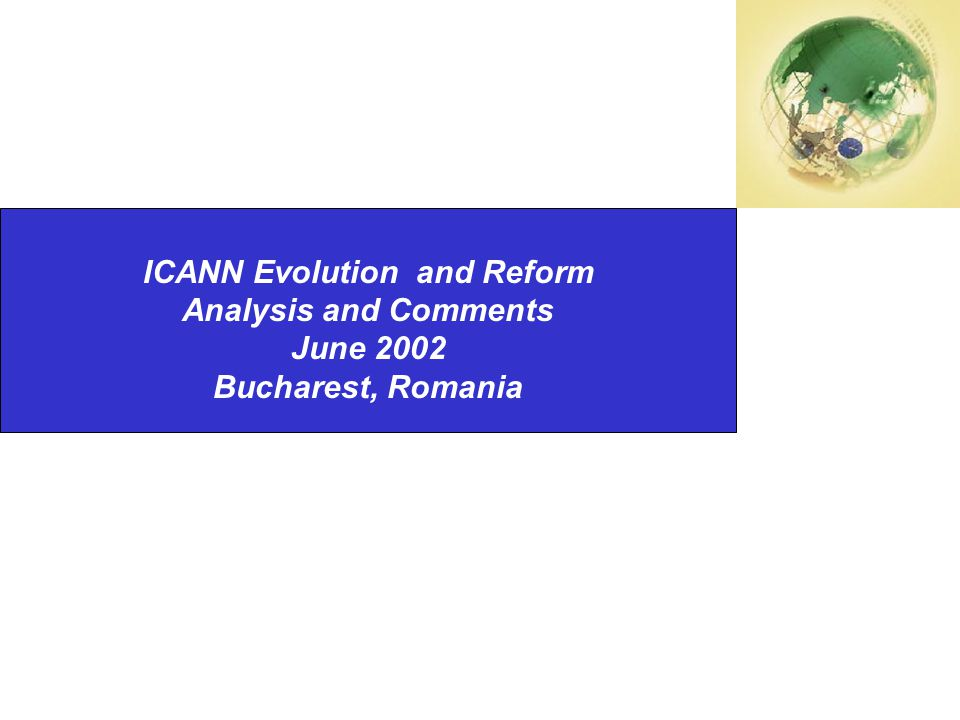 Second National Summit on International Internet Governance Changes ISOCNZ ICANN Evolution and Reform Analysis and Comments June 2002 Bucharest, Romania