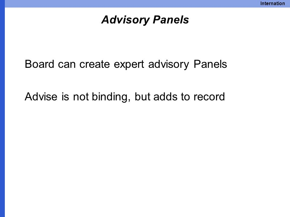 Internation Advisory Panels Board can create expert advisory Panels Advise is not binding, but adds to record