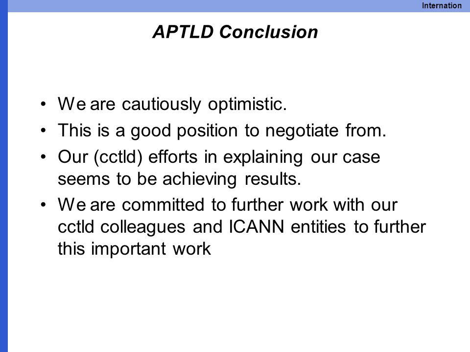 Internation APTLD Conclusion We are cautiously optimistic.
