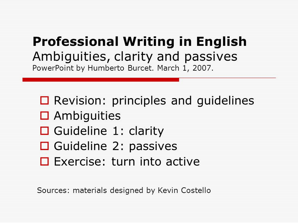 Professional Writing in English Ambiguities, clarity and passives PowerPoint by Humberto Burcet.