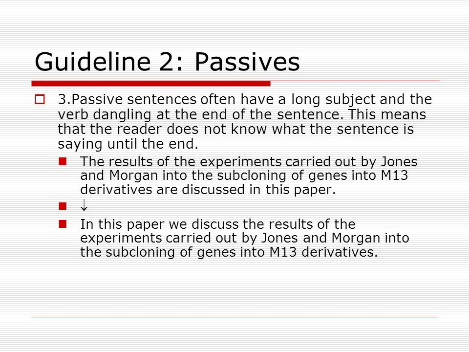 Guideline 2: Passives  3.Passive sentences often have a long subject and the verb dangling at the end of the sentence.