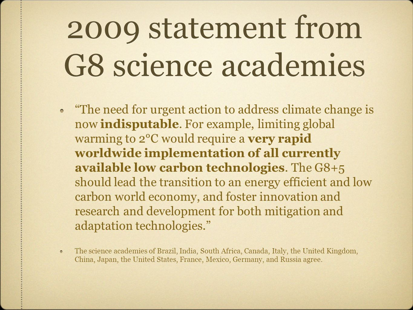 2009 statement from G8 science academies The need for urgent action to address climate change is now indisputable.