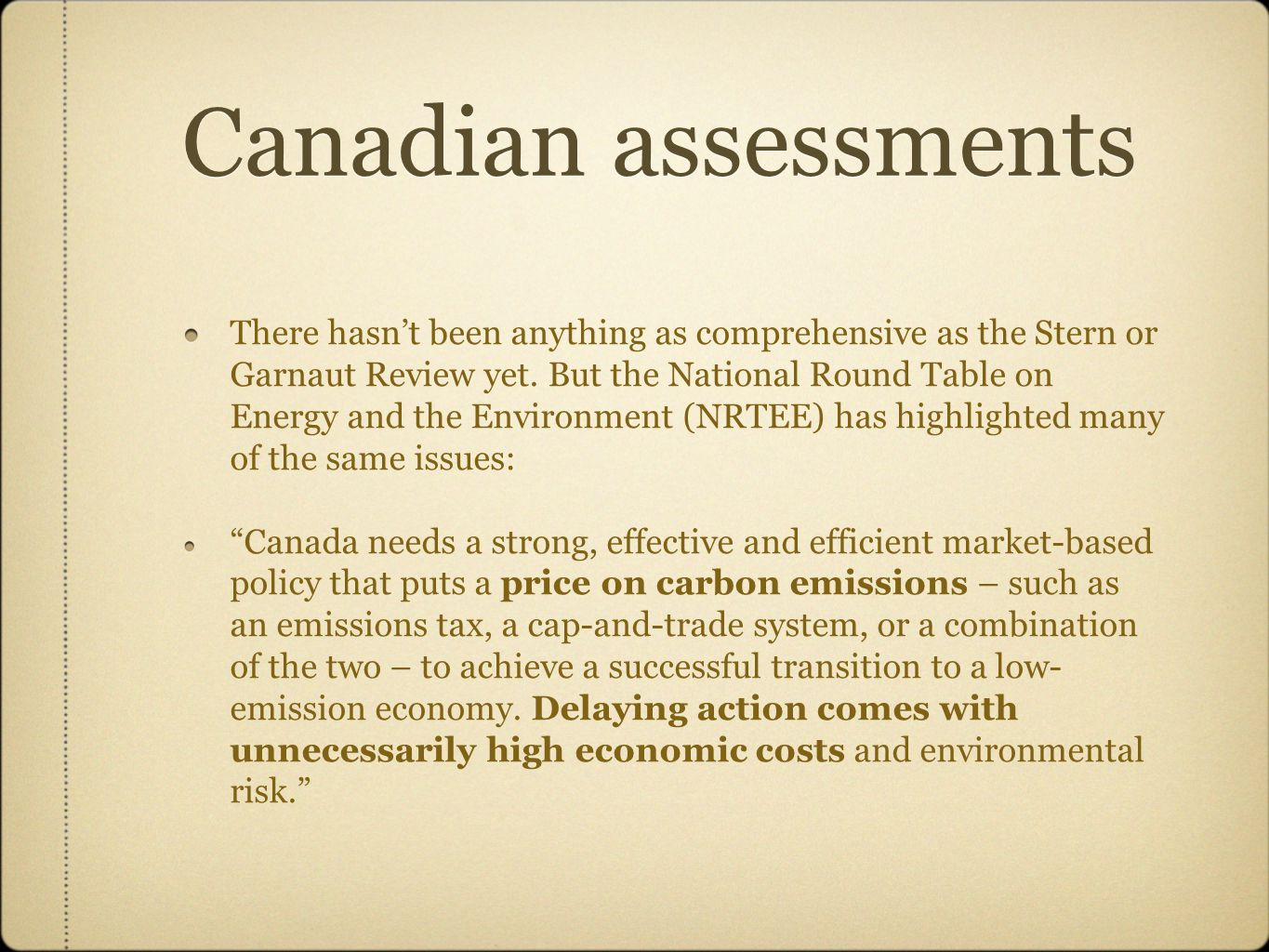 Canadian assessments There hasn't been anything as comprehensive as the Stern or Garnaut Review yet.