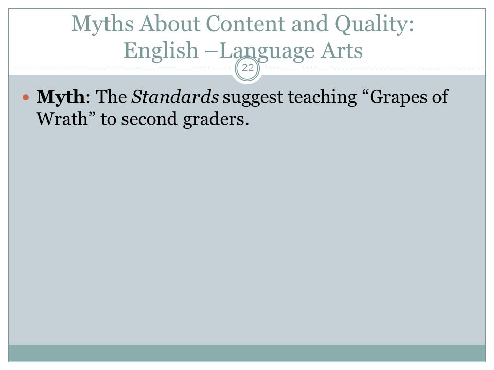 Myths About Content and Quality: English –Language Arts Myth: The Standards suggest teaching Grapes of Wrath to second graders.