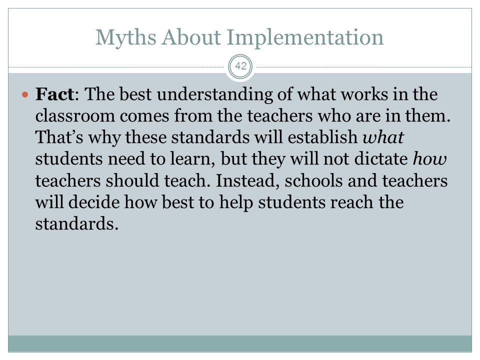 Myths About Implementation Fact: The best understanding of what works in the classroom comes from the teachers who are in them.