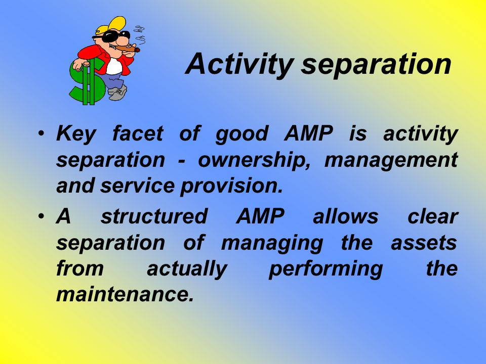 Activity separation Key facet of good AMP is activity separation - ownership, management and service provision.