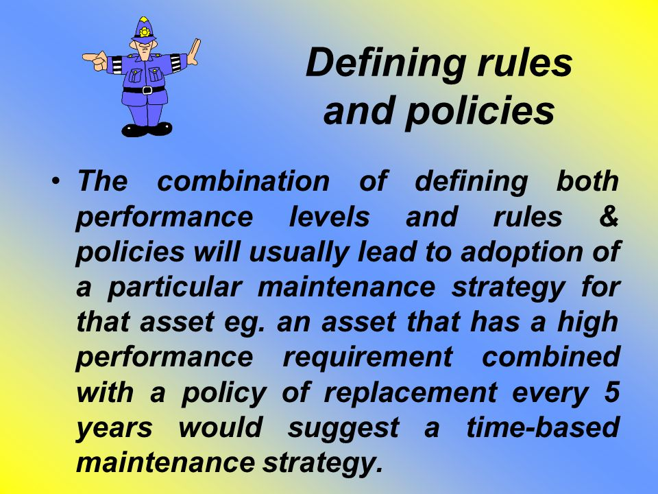 Defining rules and policies The combination of defining both performance levels and rules & policies will usually lead to adoption of a particular mai