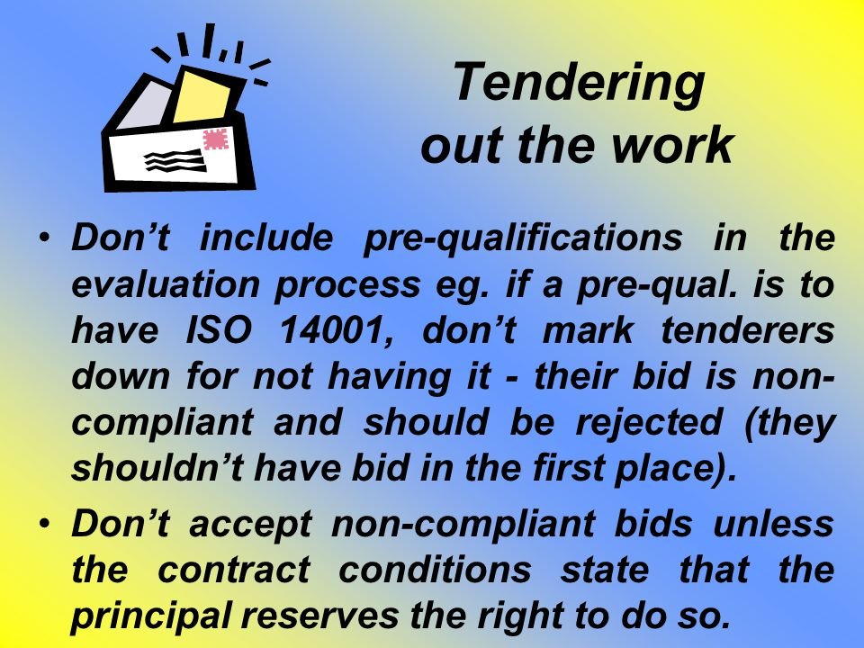 Tendering out the work Don't include pre-qualifications in the evaluation process eg.