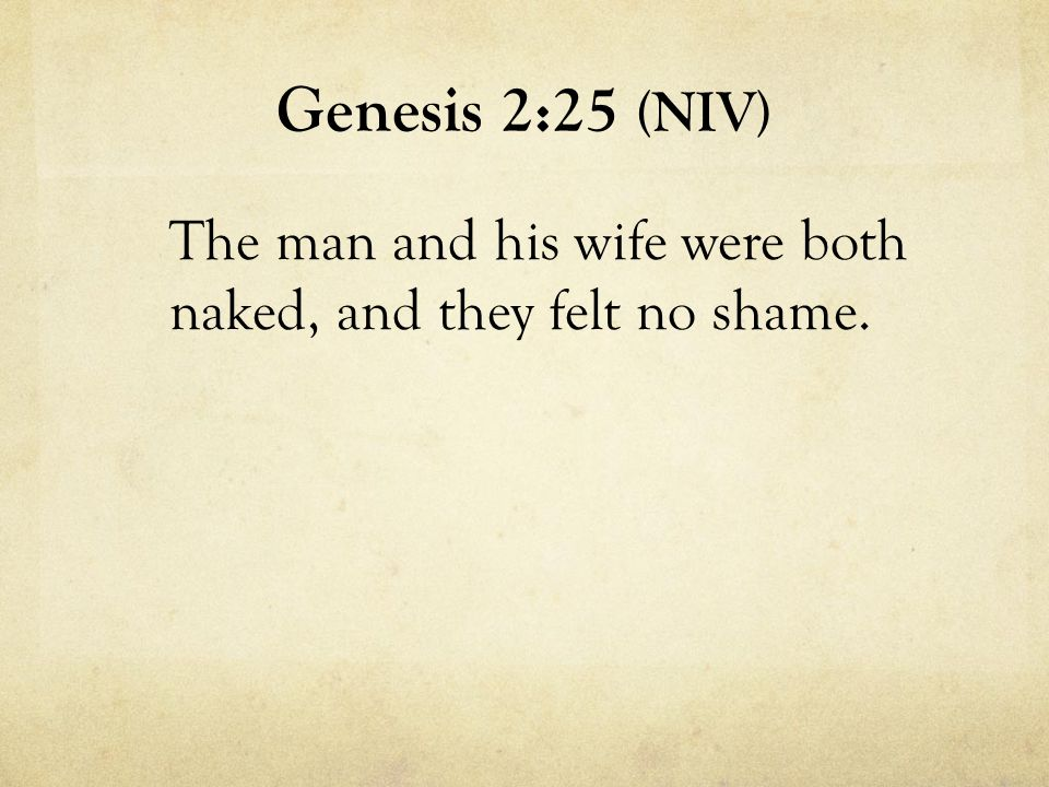 Genesis 2:25 (NIV) The man and his wife were both naked, and they felt no shame.