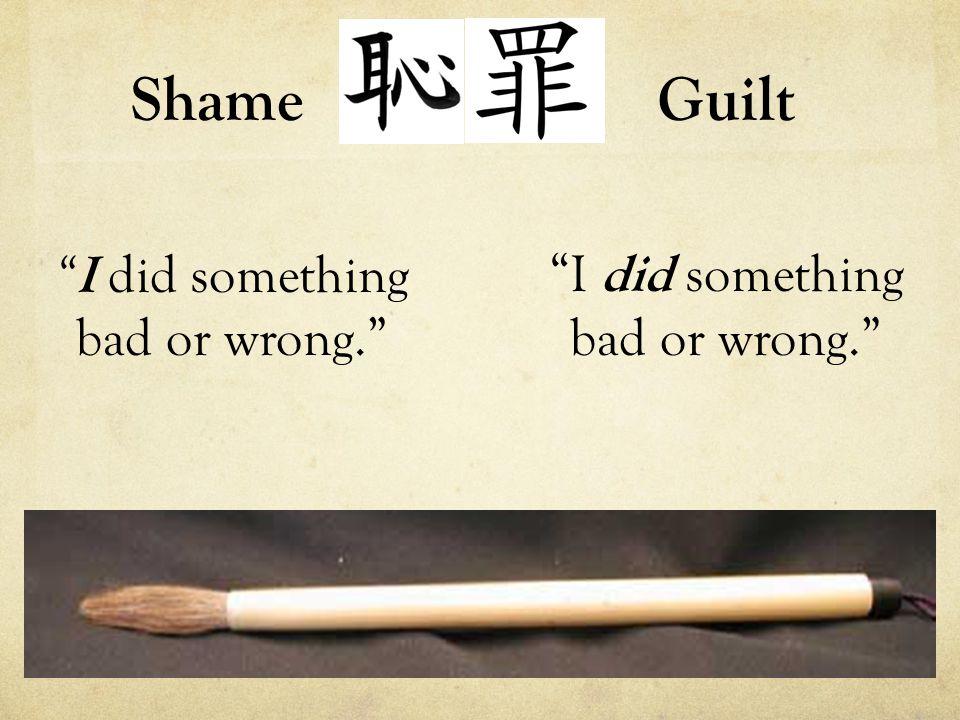 Shame I did something bad or wrong. Guilt
