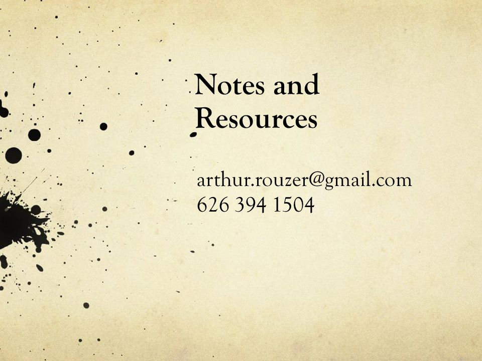 Notes and Resources arthur.rouzer@gmail.com 626 394 1504