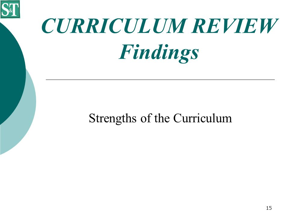 15 CURRICULUM REVIEW Findings Strengths of the Curriculum