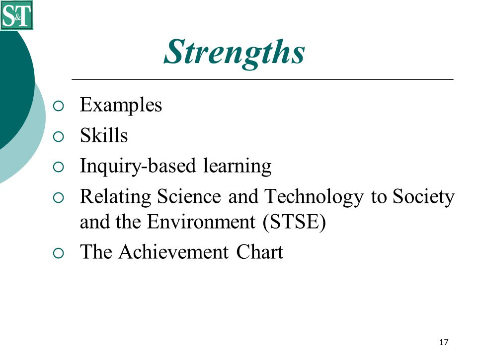 17 Strengths  Examples  Skills  Inquiry-based learning  Relating Science and Technology to Society and the Environment (STSE)  The Achievement Chart