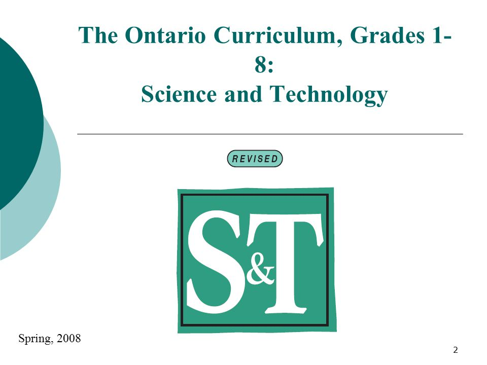 2 The Ontario Curriculum, Grades 1- 8: Science and Technology Spring, 2008
