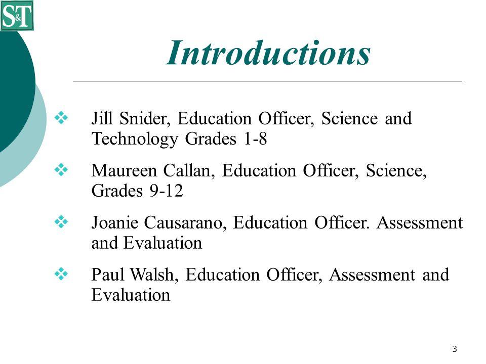 3  Jill Snider, Education Officer, Science and Technology Grades 1-8  Maureen Callan, Education Officer, Science, Grades 9-12  Joanie Causarano, Education Officer.