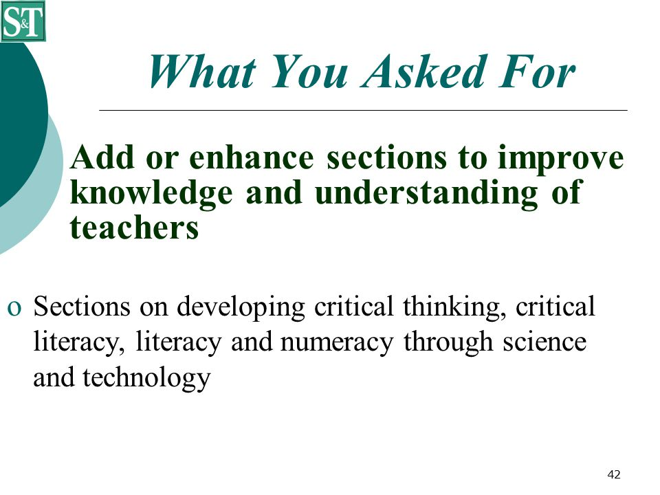 42 What You Asked For  Sections on developing critical thinking, critical literacy, literacy and numeracy through science and technology Add or enhan