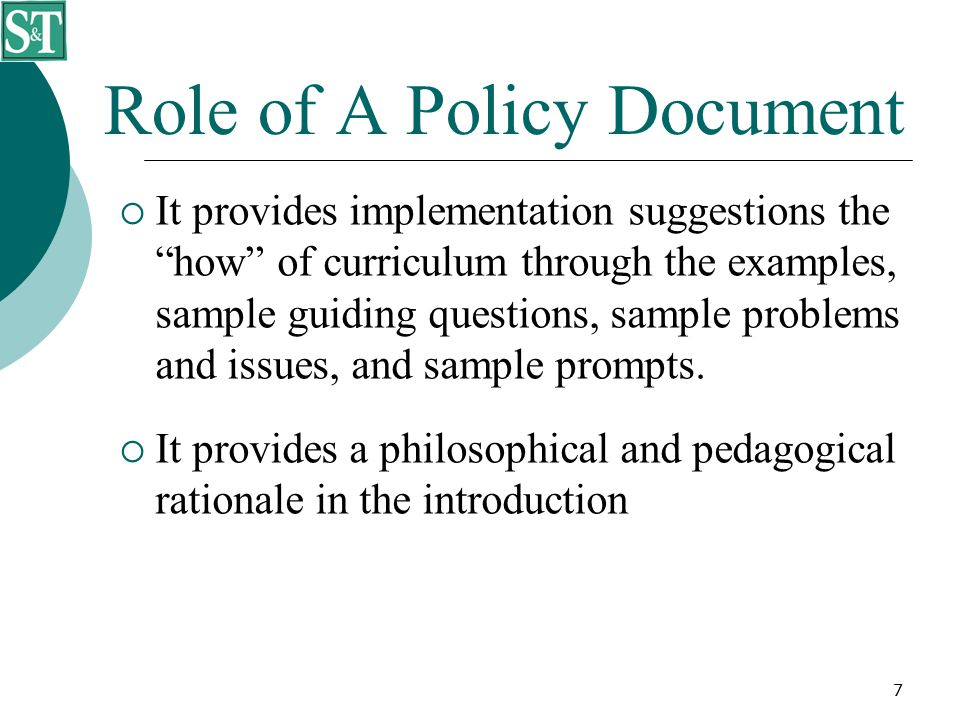 """7 Role of A Policy Document  It provides implementation suggestions the """"how"""" of curriculum through the examples, sample guiding questions, sample pr"""