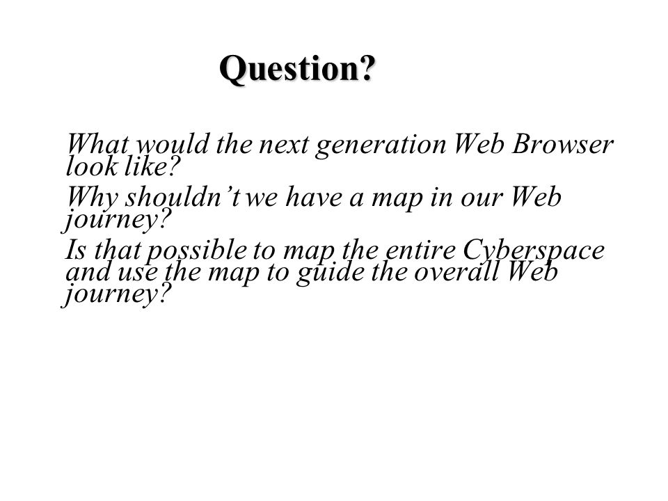 Question. What would the next generation Web Browser look like.