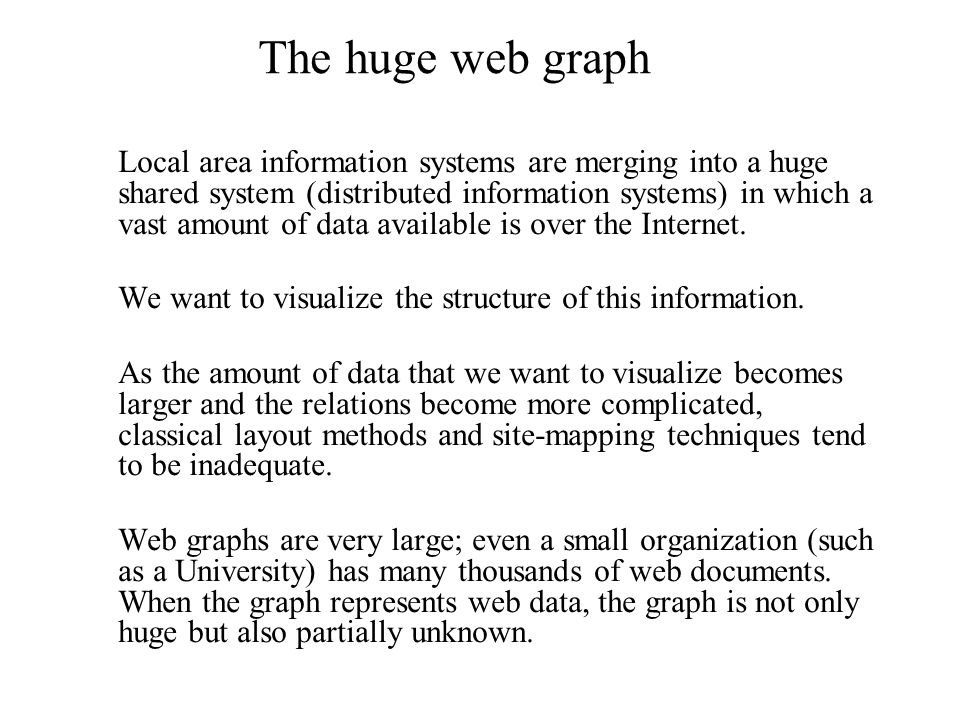 The huge web graph Local area information systems are merging into a huge shared system (distributed information systems) in which a vast amount of data available is over the Internet.