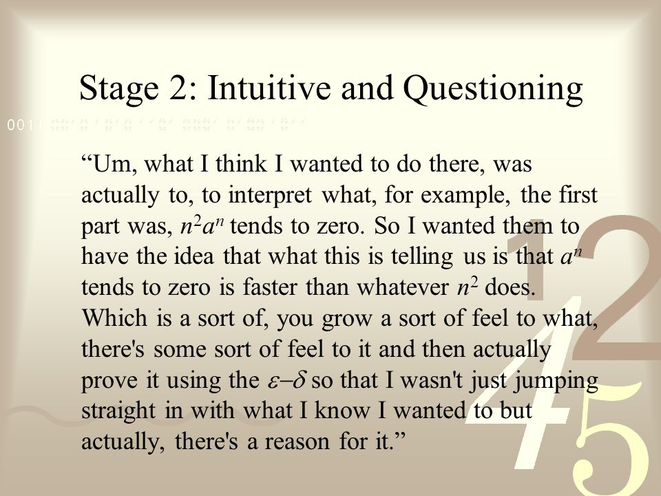 Stage 2: Intuitive and Questioning Um, what I think I wanted to do there, was actually to, to interpret what, for example, the first part was, n 2 a n tends to zero.