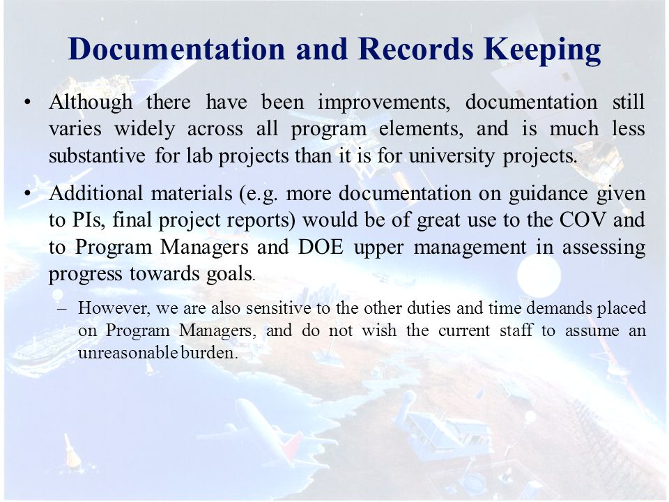 Documentation and Records Keeping Although there have been improvements, documentation still varies widely across all program elements, and is much less substantive for lab projects than it is for university projects.