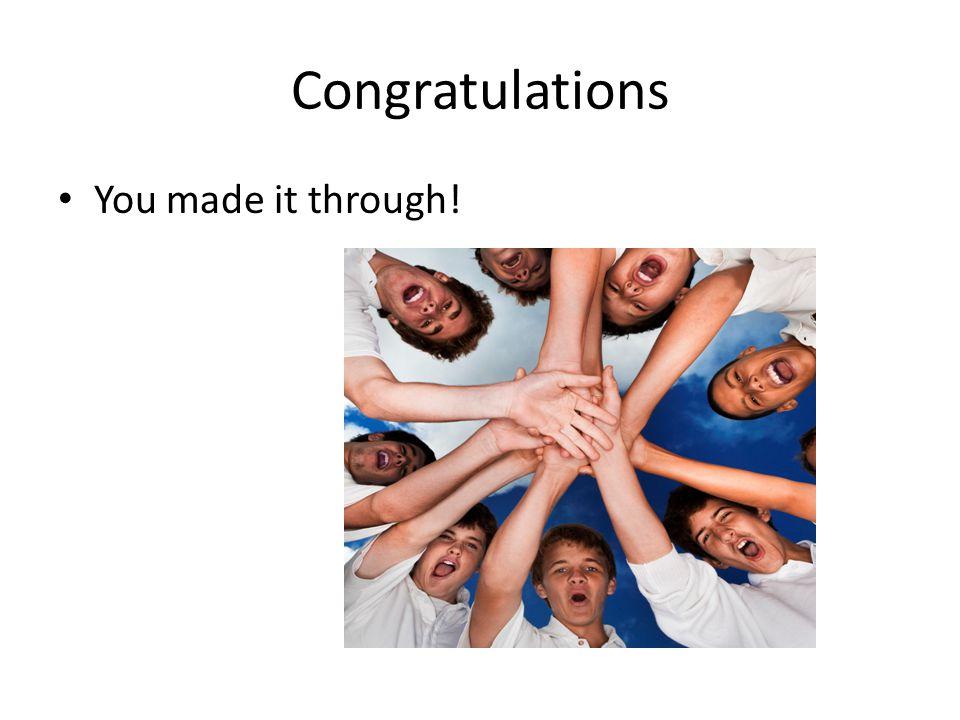 Congratulations You made it through!